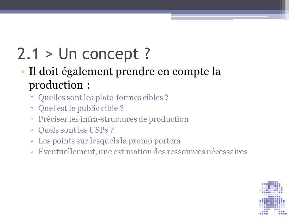 2.1 > Un concept ? Il doit également prendre en compte la production : Quelles sont les plate-formes cibles ? Quel est le public cible ? Préciser les