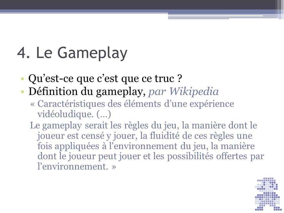 Quest-ce que cest que ce truc ? Définition du gameplay, par Wikipedia « Caractéristiques des éléments dune expérience vidéoludique. (…) Le gameplay se