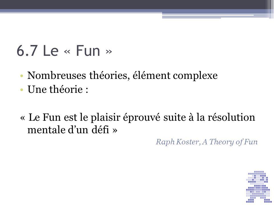 Nombreuses théories, élément complexe Une théorie : « Le Fun est le plaisir éprouvé suite à la résolution mentale dun défi » Raph Koster, A Theory of