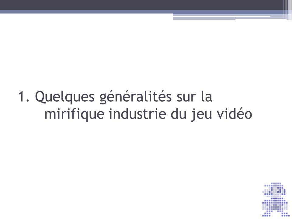 1. Quelques généralités sur la mirifique industrie du jeu vidéo