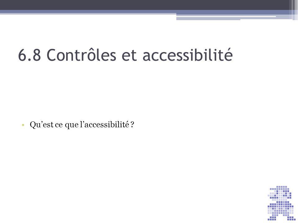 6.8 Contrôles et accessibilité Quest ce que laccessibilité ?