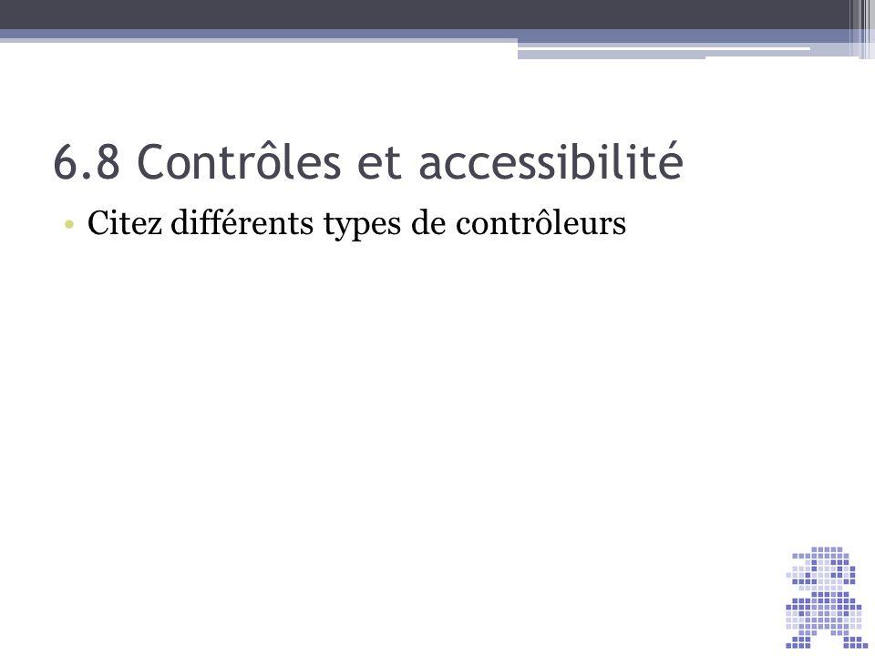 6.8 Contrôles et accessibilité Citez différents types de contrôleurs