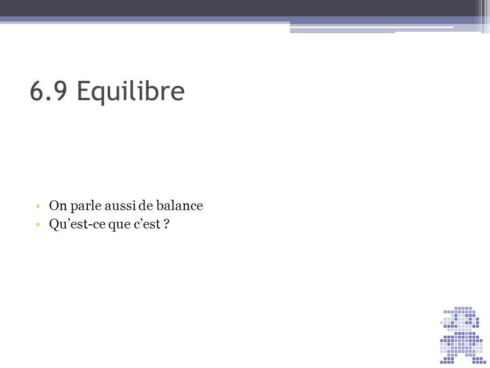 6.9 Equilibre On parle aussi de balance Quest-ce que cest ?