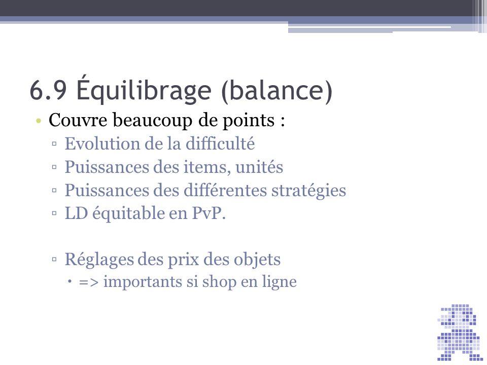6.9 Équilibrage (balance) Couvre beaucoup de points : Evolution de la difficulté Puissances des items, unités Puissances des différentes stratégies LD