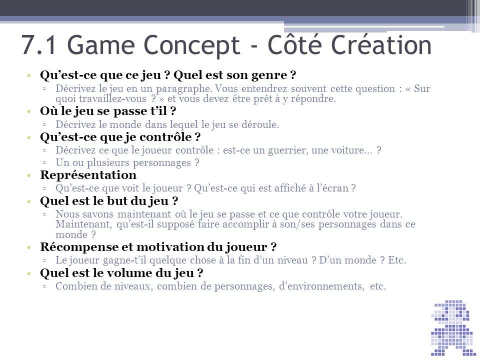 7.1 Game Concept - Côté Création Quest-ce que ce jeu ? Quel est son genre ? Décrivez le jeu en un paragraphe. Vous entendrez souvent cette question :
