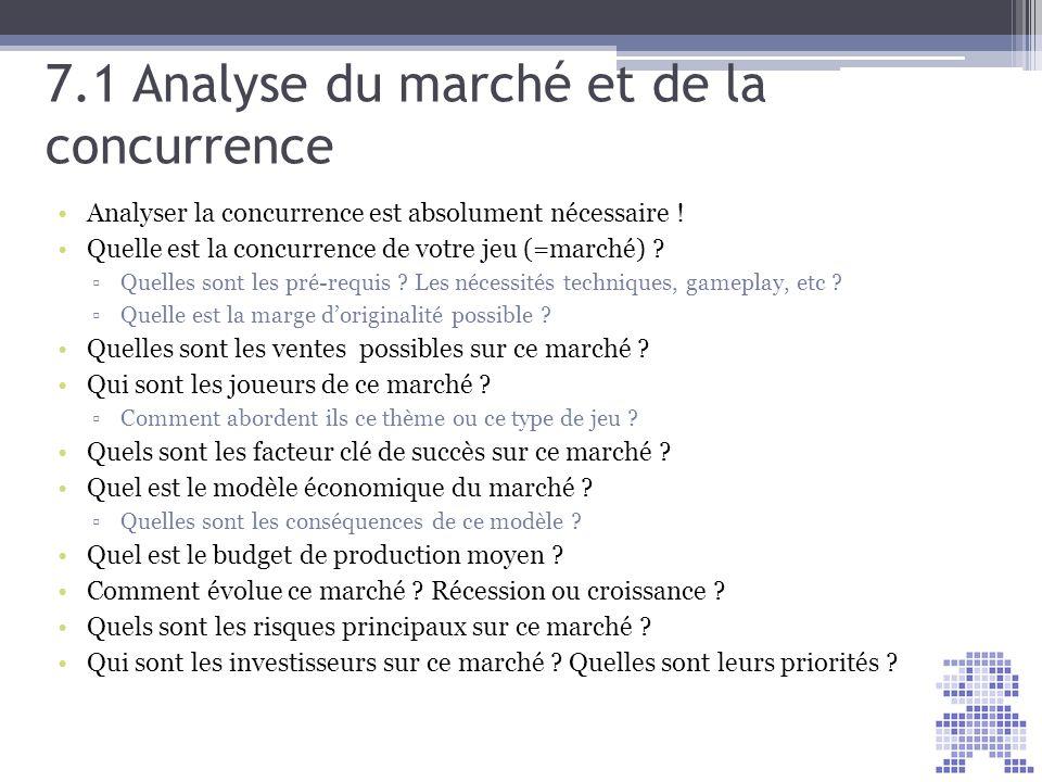 7.1 Analyse du marché et de la concurrence Analyser la concurrence est absolument nécessaire ! Quelle est la concurrence de votre jeu (=marché) ? Quel