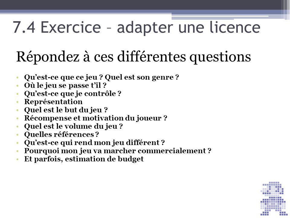 7.4 Exercice – adapter une licence Répondez à ces différentes questions Quest-ce que ce jeu ? Quel est son genre ? Où le jeu se passe til ? Quest-ce q