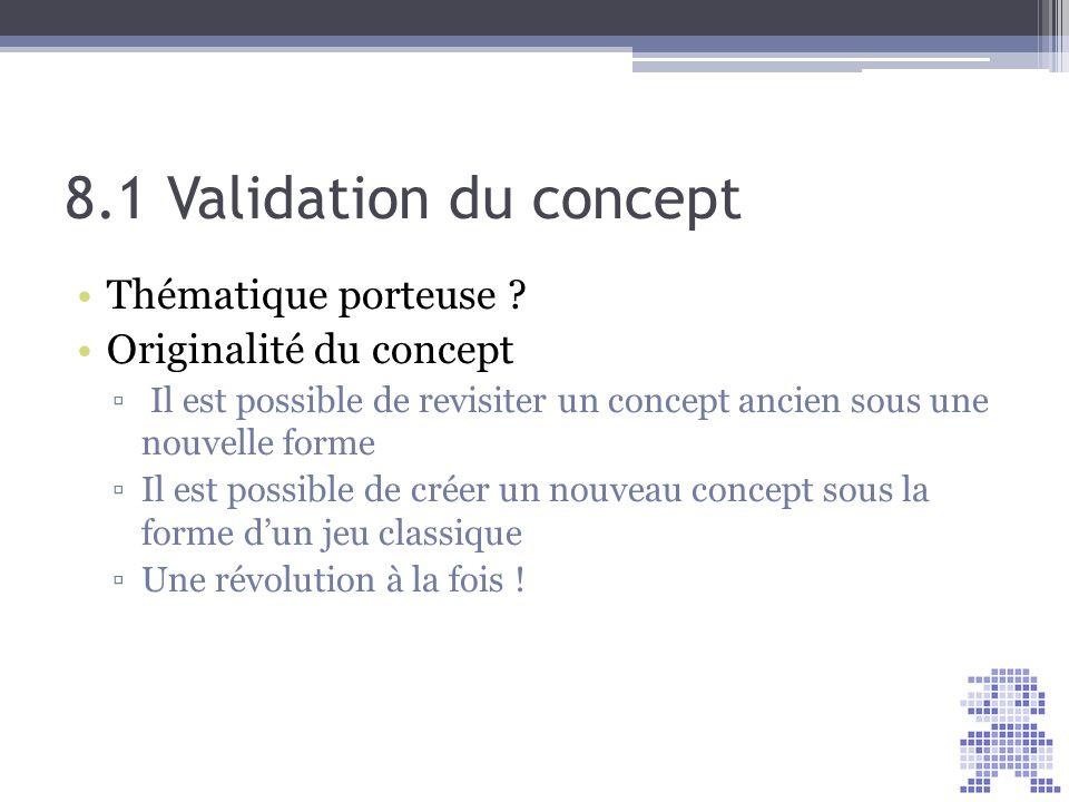 8.1 Validation du concept Thématique porteuse ? Originalité du concept Il est possible de revisiter un concept ancien sous une nouvelle forme Il est p