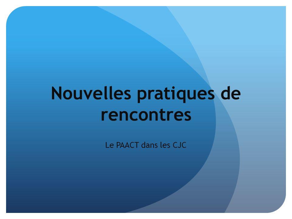 Nouvelles pratiques de rencontres Le PAACT dans les CJC