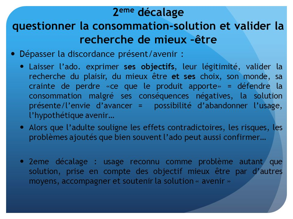 2 eme décalage questionner la consommation-solution et valider la recherche de mieux –être Dépasser la discordance présent/avenir : Laisser lado. expr