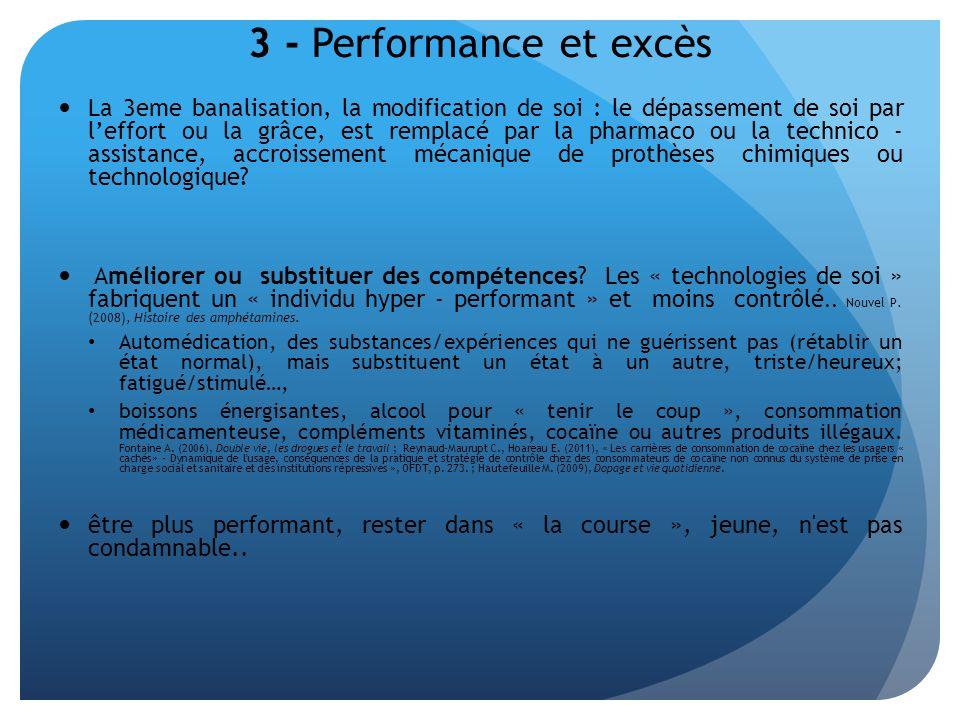 3 - Performance et excès La 3eme banalisation, la modification de soi : le dépassement de soi par leffort ou la grâce, est remplacé par la pharmaco ou