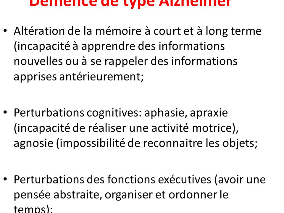 Démence de type Alzheimer Altération de la mémoire à court et à long terme (incapacité à apprendre des informations nouvelles ou à se rappeler des inf