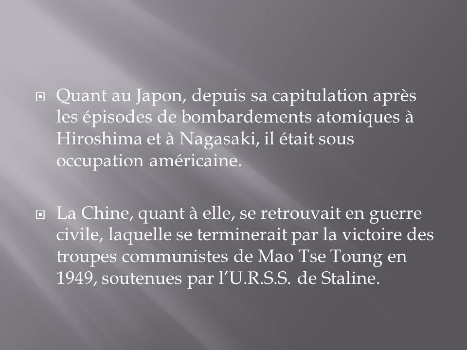 Quant au Japon, depuis sa capitulation après les épisodes de bombardements atomiques à Hiroshima et à Nagasaki, il était sous occupation américaine. L