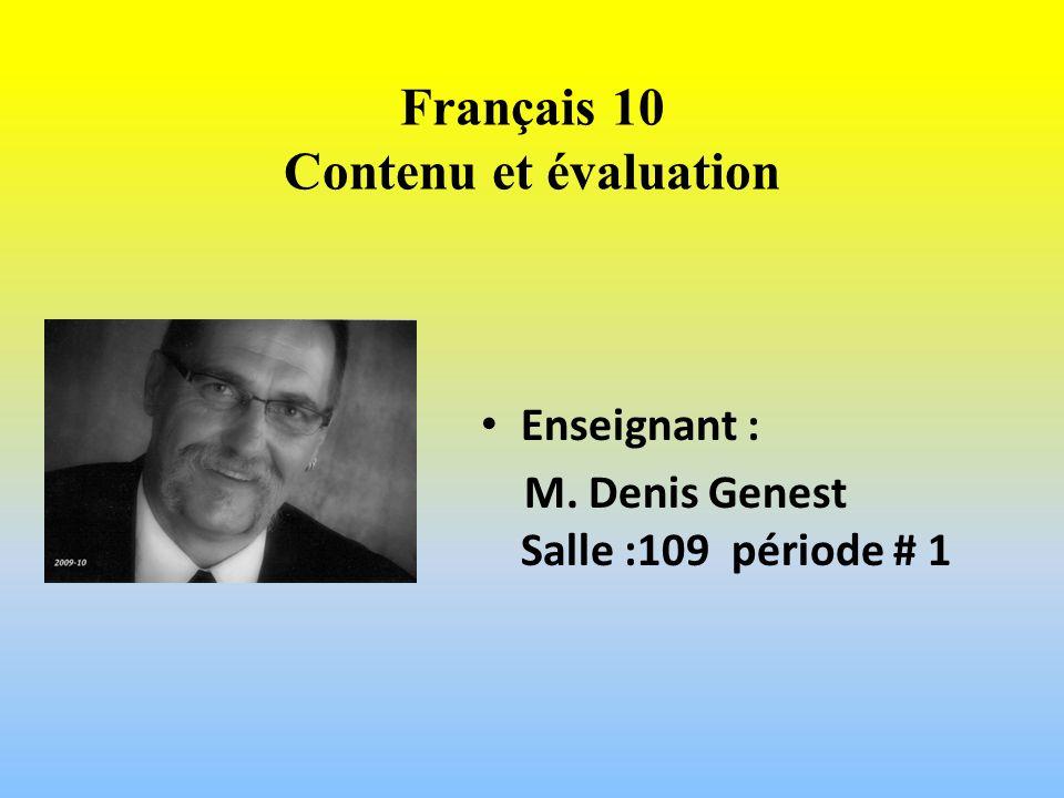 Français 10 Contenu et évaluation Enseignant : M. Denis Genest Salle :109 période # 1