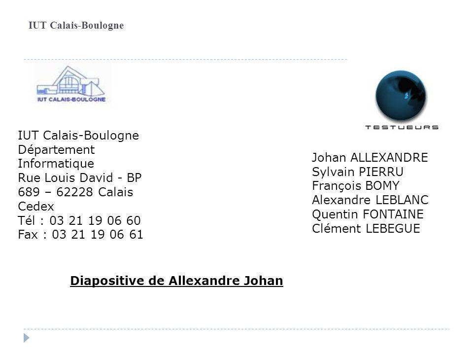 IUT Calais-Boulogne Département Informatique Rue Louis David - BP 689 – 62228 Calais Cedex Tél : 03 21 19 06 60 Fax : 03 21 19 06 61 Johan ALLEXANDRE