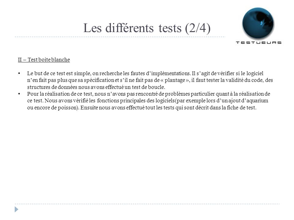 Les différents tests (2/4) II – Test boite blanche Le but de ce test est simple, on recherche les fautes dimplémentations. Il sagit de vérifier si le