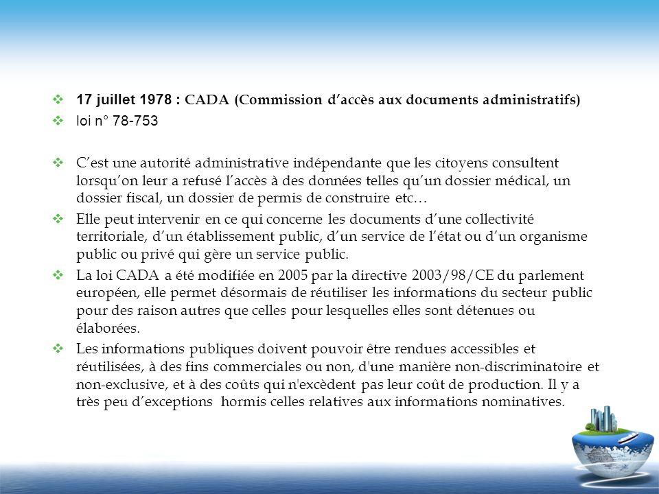 17 juillet 1978 : CADA (Commission daccès aux documents administratifs) loi n° 78-753 Cest une autorité administrative indépendante que les citoyens c
