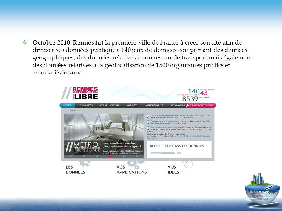 Octobre 2010 : Rennes fut la première ville de France à créer son site afin de diffuser ses données publiques. 140 jeux de données comprenant des donn