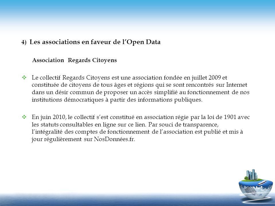 4) Les associations en faveur de lOpen Data Association Regards Citoyens Le collectif Regards Citoyens est une association fondée en juillet 2009 et c