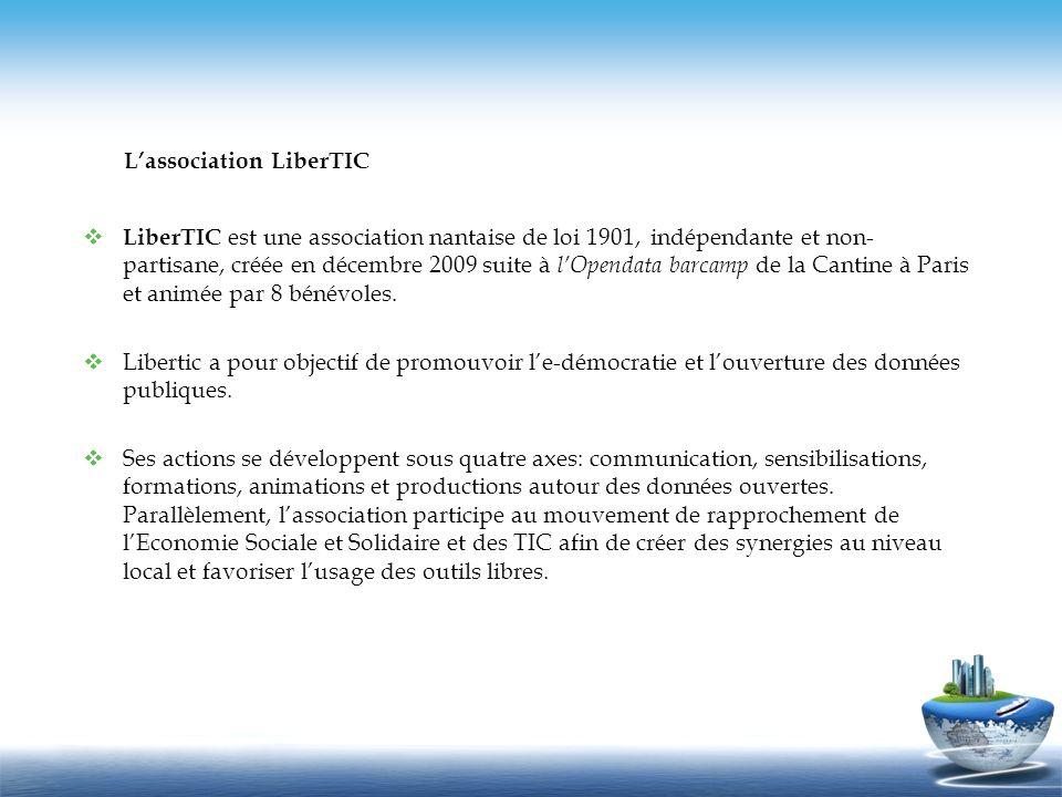 Lassociation LiberTIC LiberTIC est une association nantaise de loi 1901, indépendante et non- partisane, créée en décembre 2009 suite à lOpendata barc