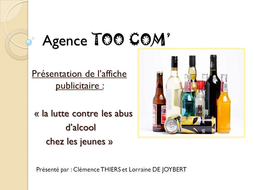 Agence TOO COM Présentation de laffiche publicitaire : « la lutte contre les abus « la lutte contre les abus dalcool dalcool chez les jeunes » Présent