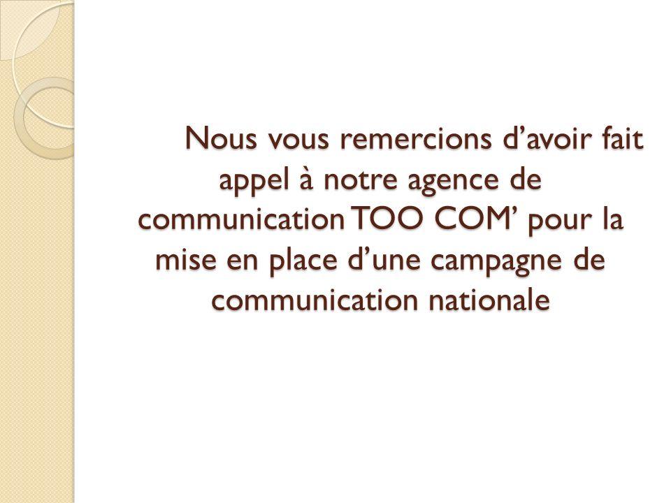Nous vous remercions davoir fait appel à notre agence de communication TOO COM pour la mise en place dune campagne de communication nationale