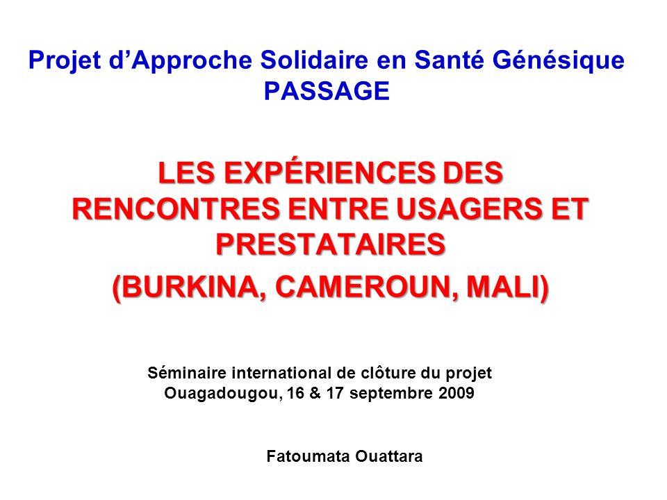 Projet dApproche Solidaire en Santé Génésique PASSAGE LES EXPÉRIENCES DES RENCONTRES ENTRE USAGERS ET PRESTATAIRES (BURKINA, CAMEROUN, MALI) Séminaire