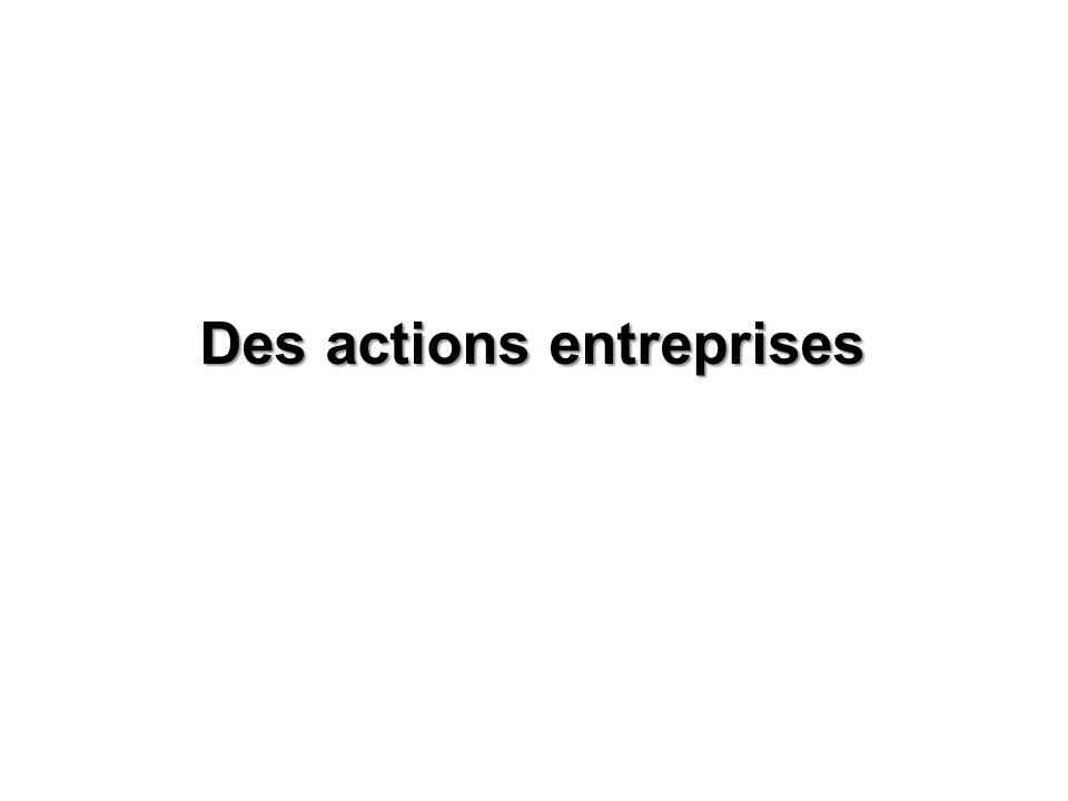 Des actions entreprises