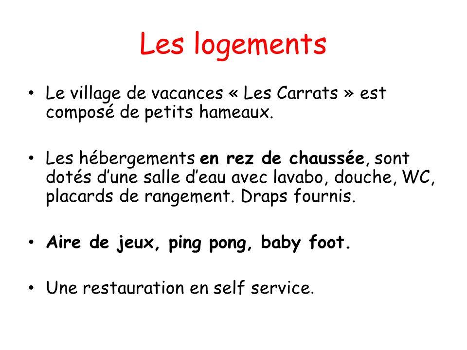 Les logements Le village de vacances « Les Carrats » est composé de petits hameaux. Les hébergements en rez de chaussée, sont dotés dune salle deau av
