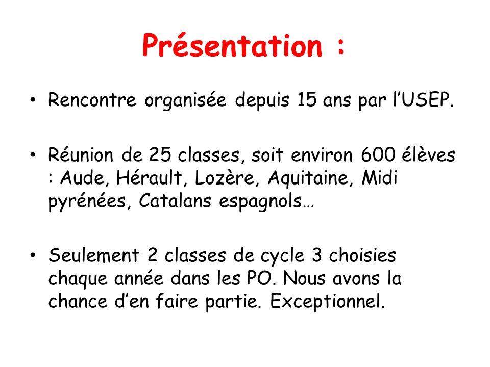 Présentation : Rencontre organisée depuis 15 ans par lUSEP. Réunion de 25 classes, soit environ 600 élèves : Aude, Hérault, Lozère, Aquitaine, Midi py