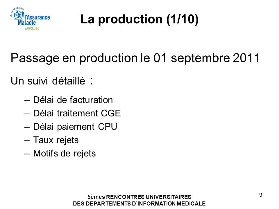 5èmes RENCONTRES UNIVERSITAIRES DES DEPARTEMENTS DINFORMATION MEDICALE 9 La production (1/10) Passage en production le 01 septembre 2011 Un suivi déta