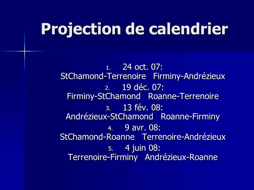 Projection de calendrier 1. 2 4 oct. 07: StChamond-Terrenoire Firminy-Andrézieux 2.