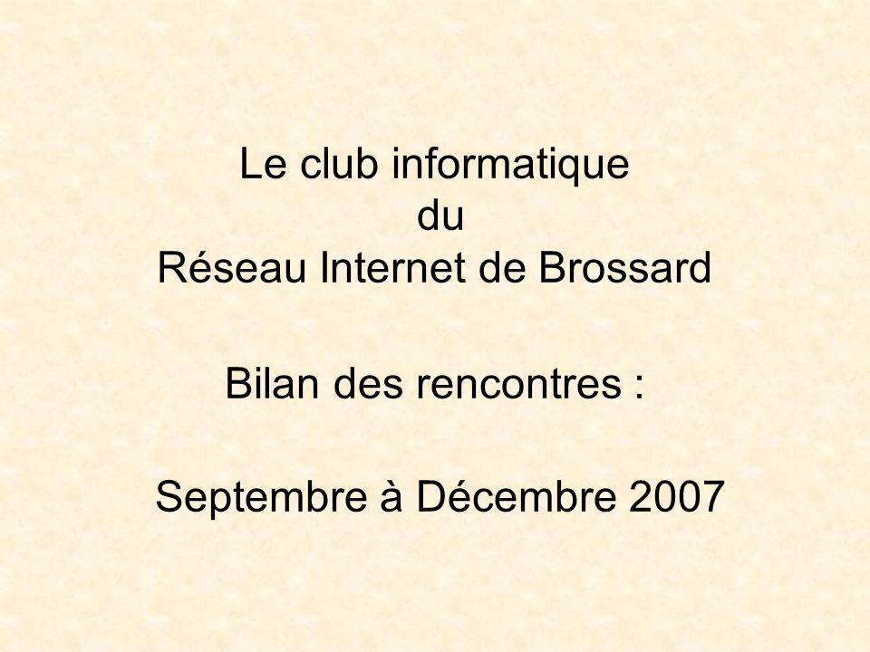 Le club informatique du Réseau Internet de Brossard Bilan des rencontres : Septembre à Décembre 2007