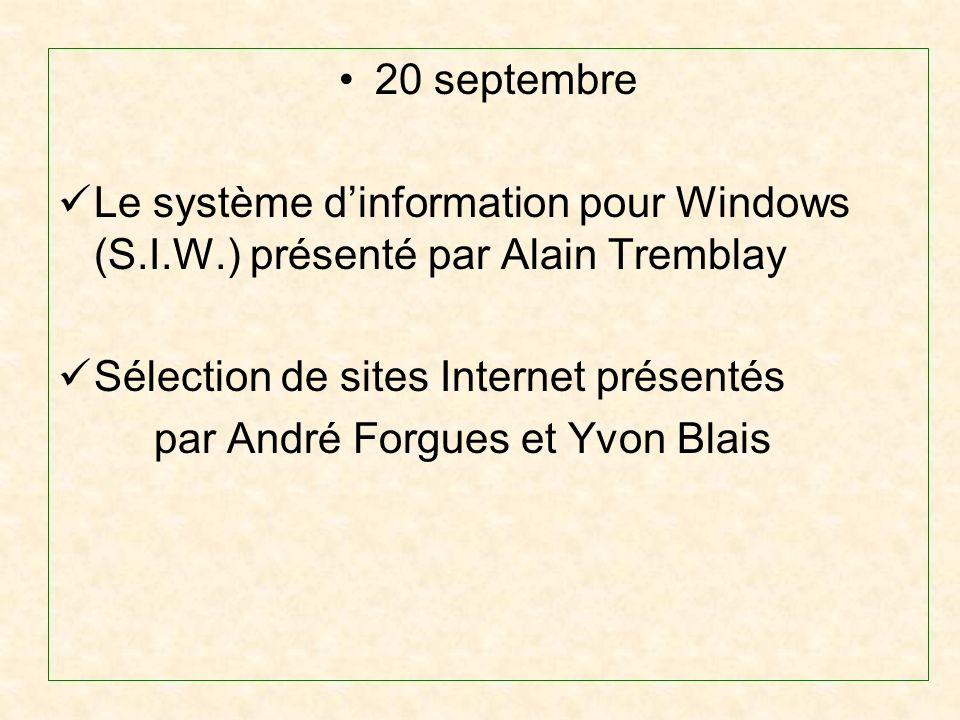 20 septembre Le système dinformation pour Windows (S.I.W.) présenté par Alain Tremblay Sélection de sites Internet présentés par André Forgues et Yvon Blais