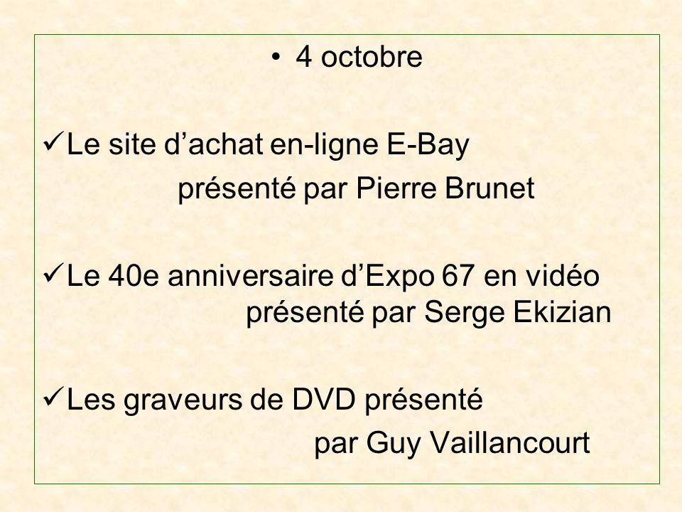 4 octobre Le site dachat en-ligne E-Bay présenté par Pierre Brunet Le 40e anniversaire dExpo 67 en vidéo présenté par Serge Ekizian Les graveurs de DVD présenté par Guy Vaillancourt