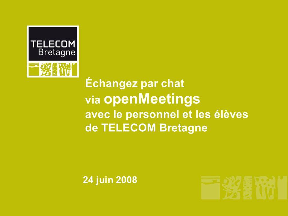 Échangez par chat via openMeetings avec le personnel et les élèves de TELECOM Bretagne 24 juin 2008