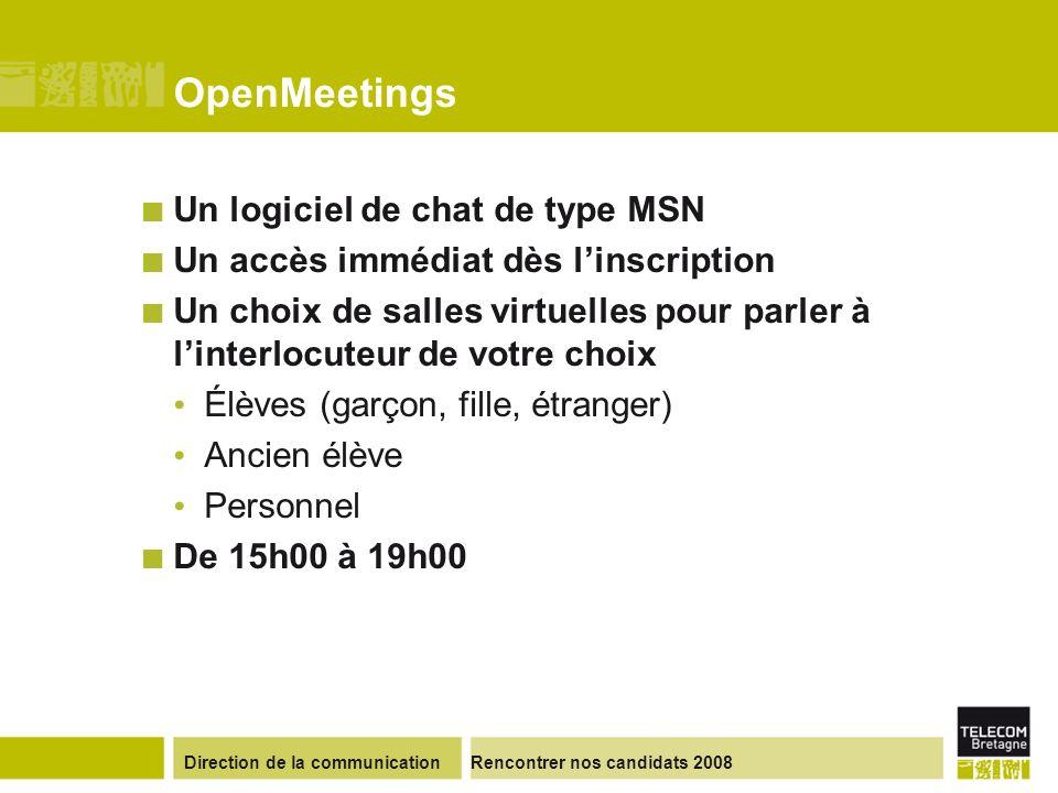 Direction de la communicationRencontrer nos candidats 2008 OpenMeetings Un logiciel de chat de type MSN Un accès immédiat dès linscription Un choix de
