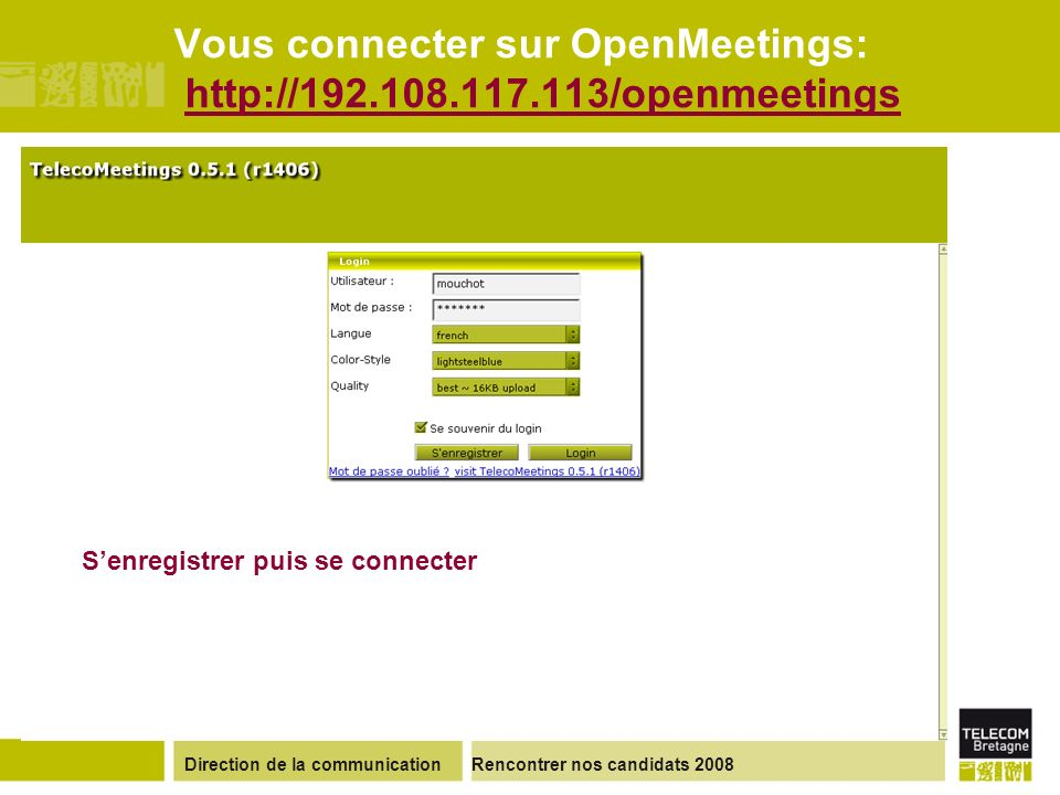 Direction de la communicationRencontrer nos candidats 2008 Vous connecter sur OpenMeetings: http://192.108.117.113/openmeetingshttp://192.108.117.113/openmeetings Senregistrer puis se connecter