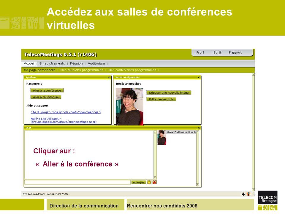 Direction de la communicationRencontrer nos candidats 2008 Accédez aux salles de conférences virtuelles Cliquer sur : « Aller à la conférence »