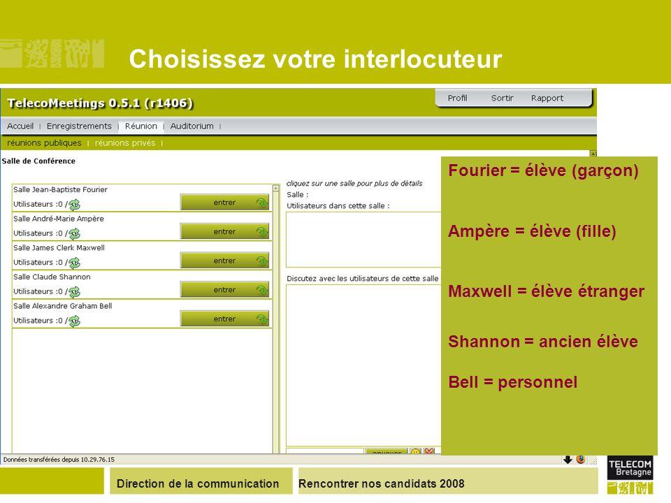 Direction de la communicationRencontrer nos candidats 2008 Choisissez votre interlocuteur Fourier = élève (garçon) Ampère = élève (fille) Maxwell = él