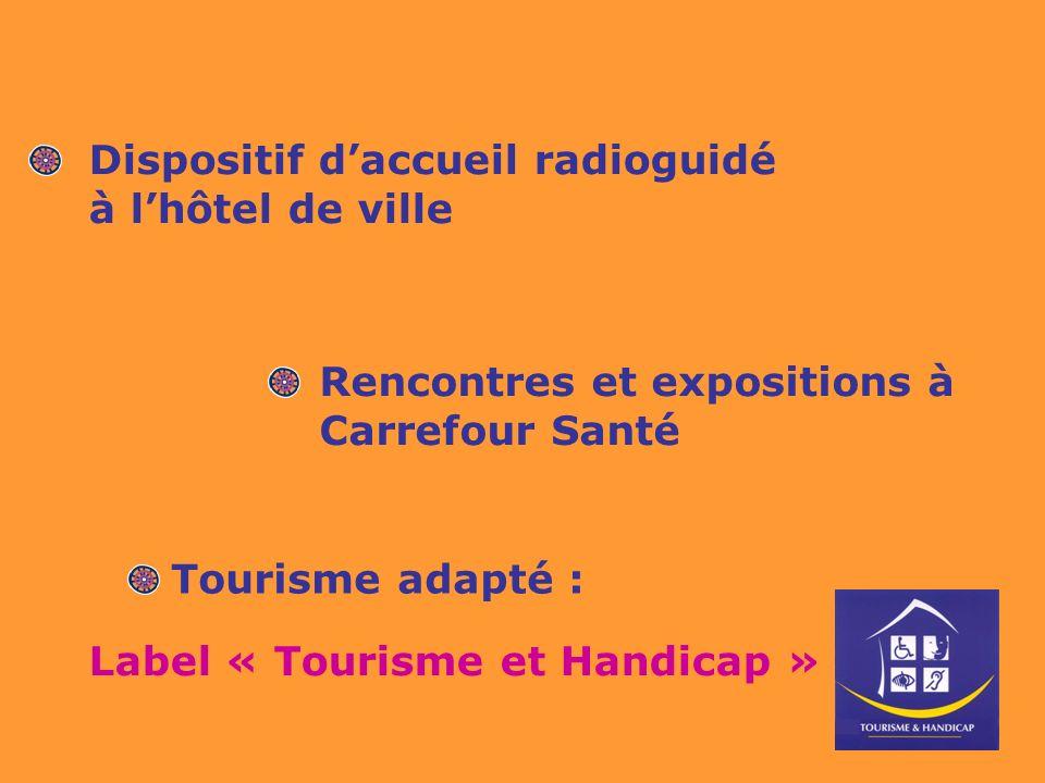 Rencontres et expositions à Carrefour Santé Label « Tourisme et Handicap » Dispositif daccueil radioguidé à lhôtel de ville Tourisme adapté :