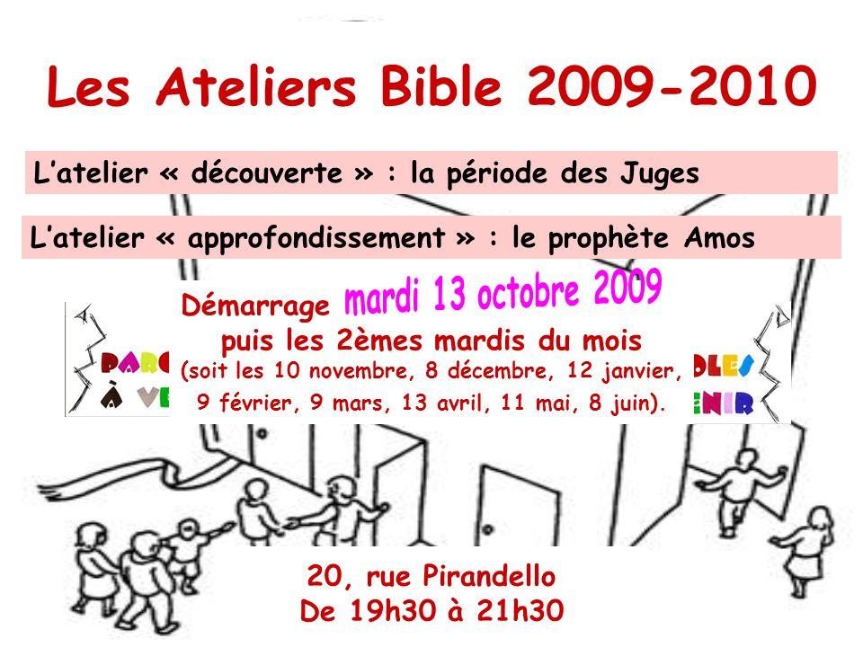 Les Ateliers Bible 2009-2010 Latelier « découverte » : la période des Juges Latelier « approfondissement » : le prophète Amos Démarrage mardi 14 octob