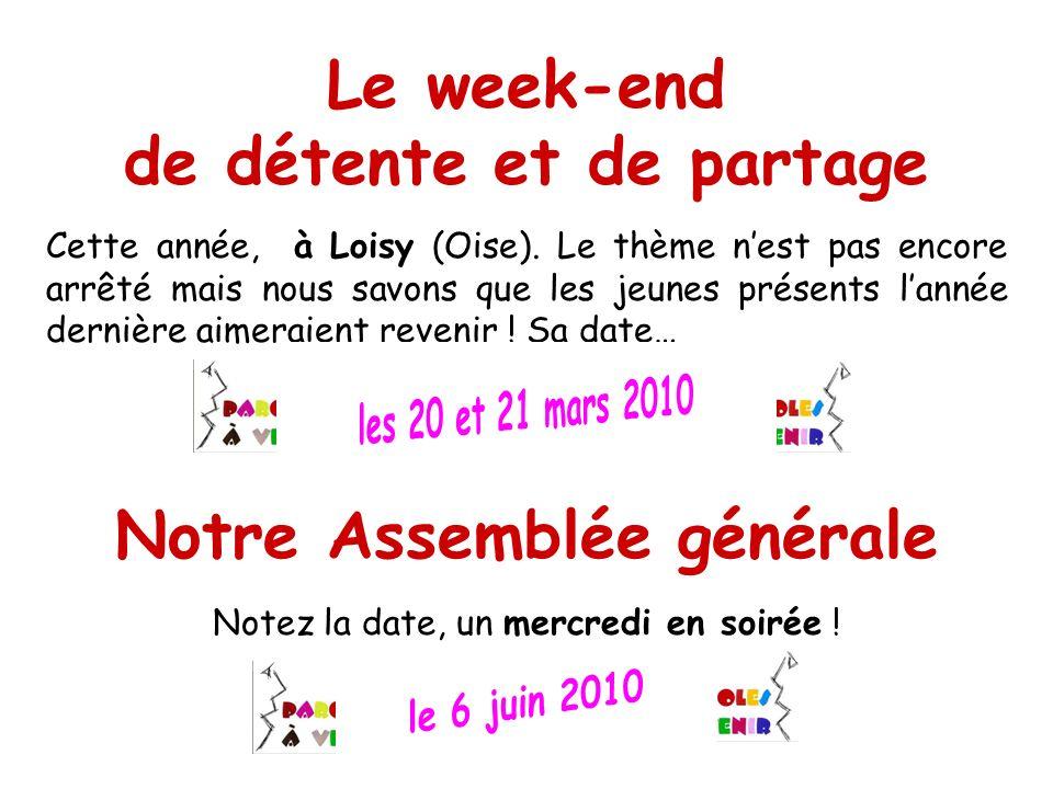 Le week-end de détente et de partage Cette année, à Loisy (Oise). Le thème nest pas encore arrêté mais nous savons que les jeunes présents lannée dern