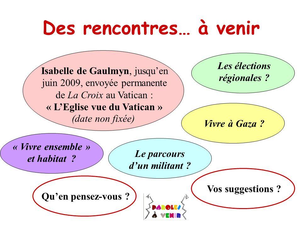 Des rencontres… à venir Isabelle de Gaulmyn, jusquen juin 2009, envoyée permanente de La Croix au Vatican : « LEglise vue du Vatican » (date non fixée