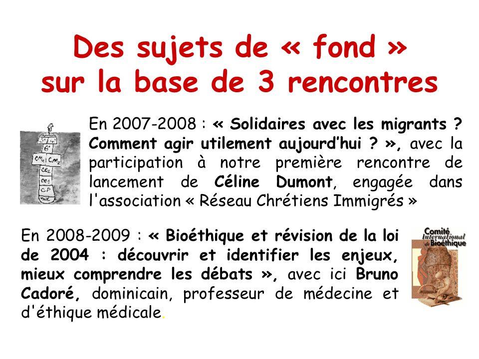 Des sujets de « fond » sur la base de 3 rencontres En 2007-2008 : « Solidaires avec les migrants ? Comment agir utilement aujourdhui ? », avec la part