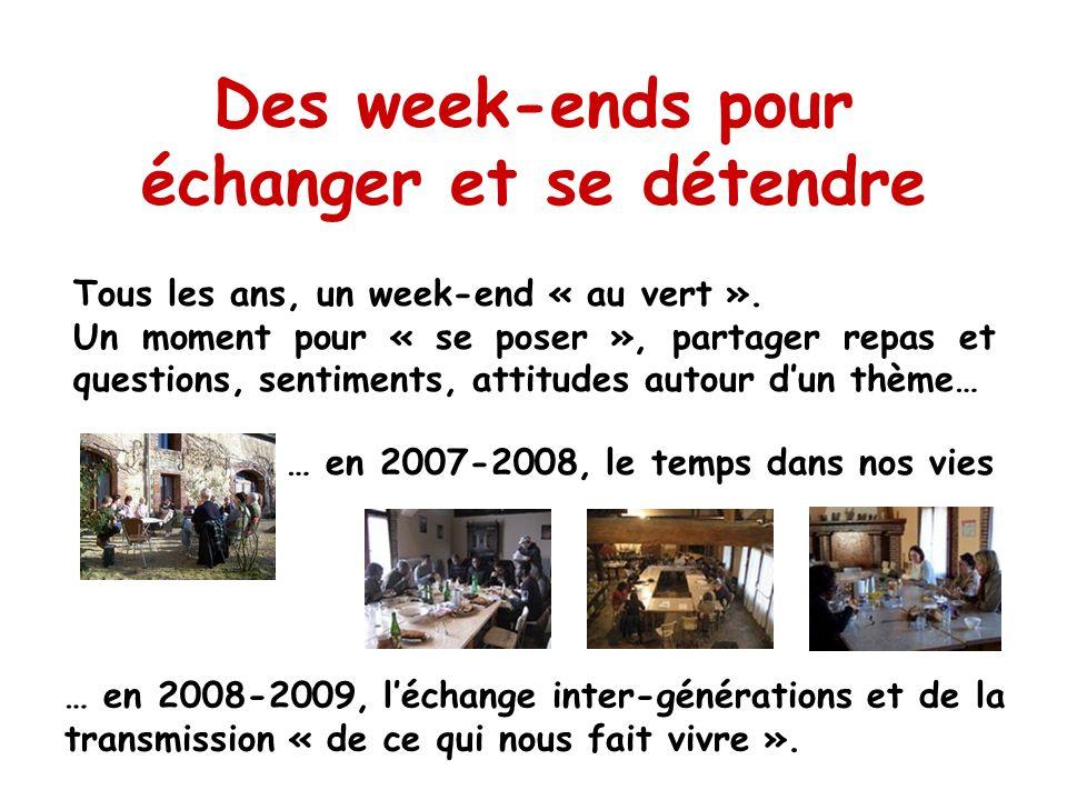Des week-ends pour échanger et se détendre … en 2007-2008, le temps dans nos vies … en 2008-2009, léchange inter-générations et de la transmission « d