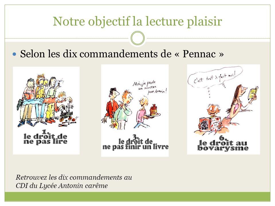 Notre objectif la lecture plaisir Selon les dix commandements de « Pennac » Retrouvez les dix commandements au CDI du Lycée Antonin carême