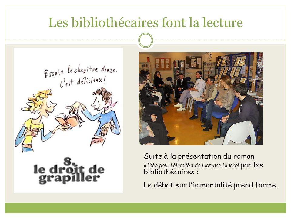 Les bibliothécaires font la lecture Suite à la présentation du roman «Théa pour léternité » de Florence Hinckel par les bibliothécaires : Le débat sur