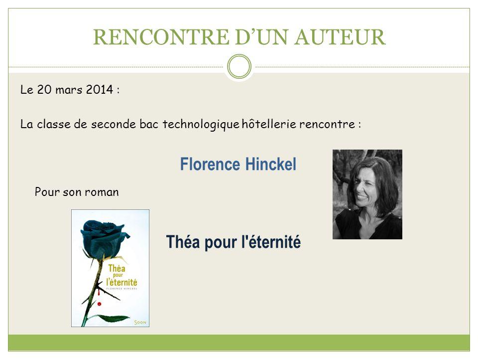 RENCONTRE DUN AUTEUR Le 20 mars 2014 : La classe de seconde bac technologique hôtellerie rencontre : Florence Hinckel Pour son roman Théa pour l'étern