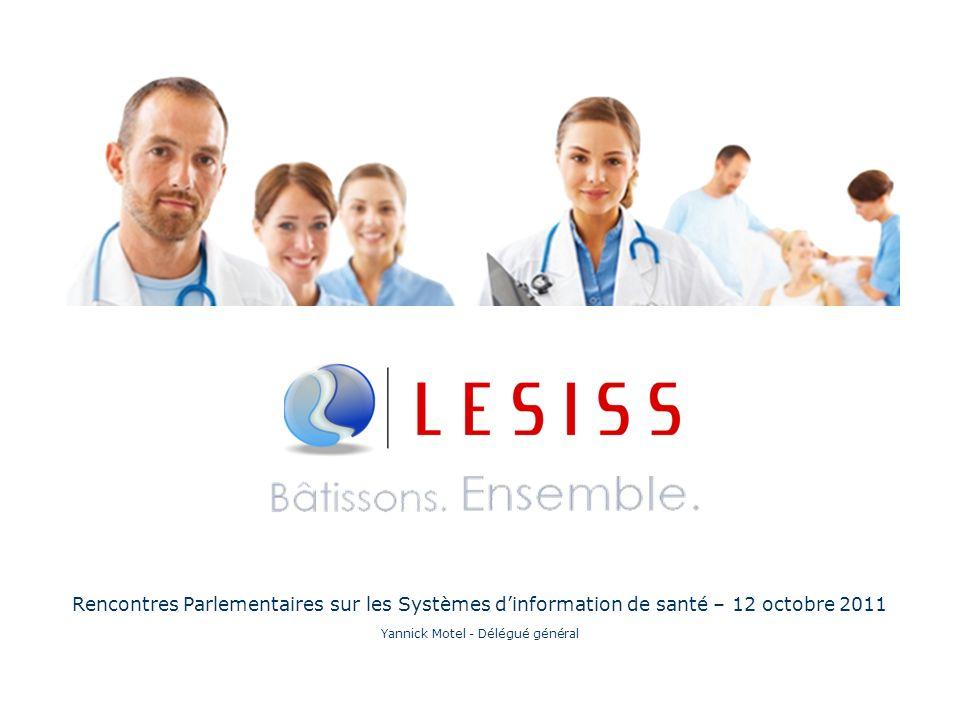 Rencontres Parlementaires sur les Systèmes dinformation de santé – 12 octobre 2011 Yannick Motel - Délégué général